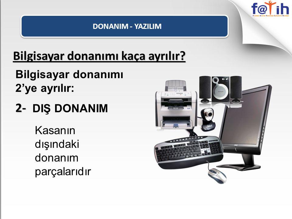DONANIM - YAZILIM Bilgisayar donanımı kaça ayrılır? Bilgisayar donanımı 2'ye ayrılır: 2- DIŞ DONANIM Kasanın dışındaki donanım parçalarıdır