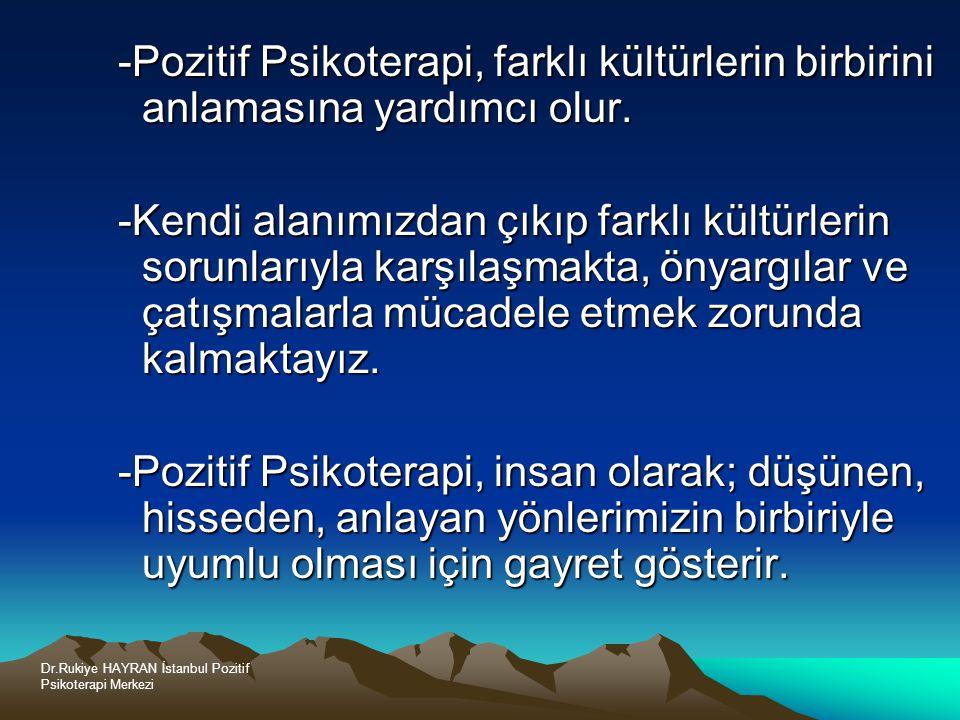 Dr.Rukiye HAYRAN İstanbul Pozitif Psikoterapi Merkezi -Pozitif Psikoterapi, farklı kültürlerin birbirini anlamasına yardımcı olur.