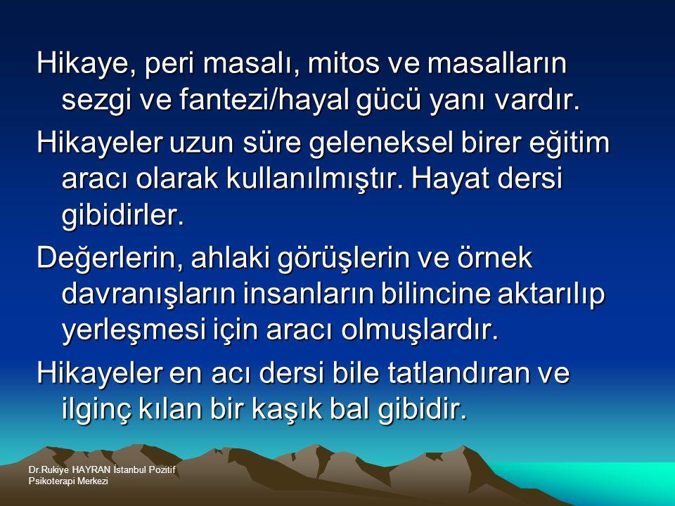 Dr.Rukiye HAYRAN İstanbul Pozitif Psikoterapi Merkezi Hikaye, peri masalı, mitos ve masalların sezgi ve fantezi/hayal gücü yanı vardır.