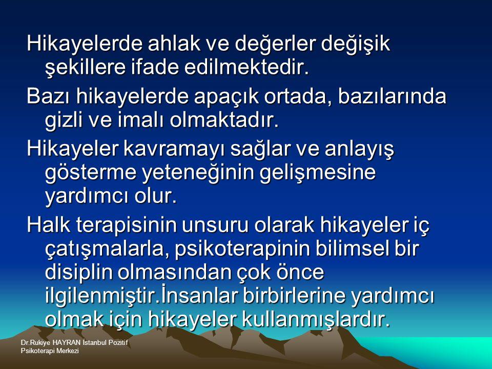 Dr.Rukiye HAYRAN İstanbul Pozitif Psikoterapi Merkezi Hikayelerde ahlak ve değerler değişik şekillere ifade edilmektedir.