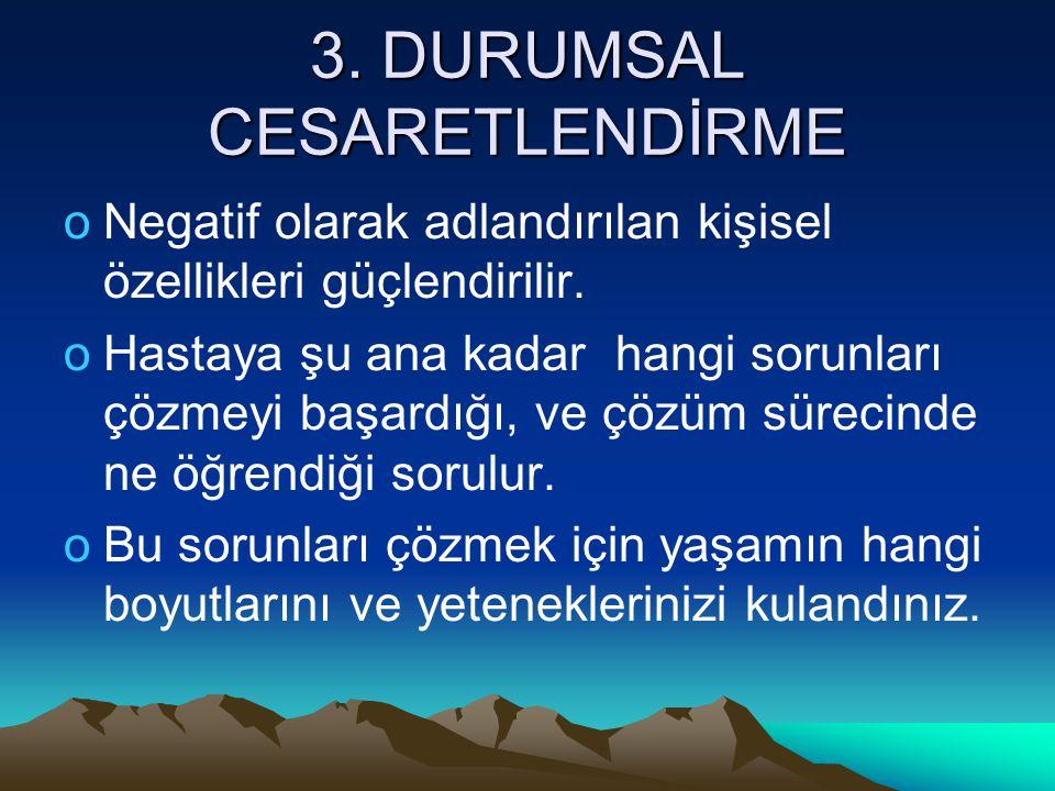3.DURUMSAL CESARETLENDİRME oNegatif olarak adlandırılan kişisel özellikleri güçlendirilir.