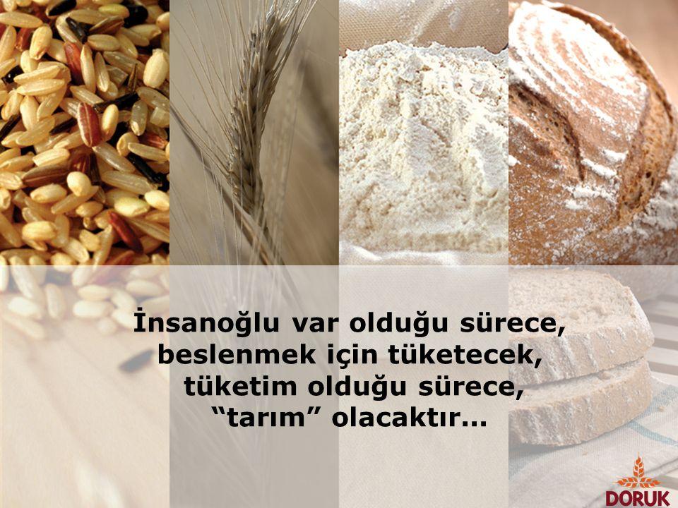 """İnsanoğlu var olduğu sürece, beslenmek için tüketecek, tüketim olduğu sürece, """"tarım"""" olacaktır..."""