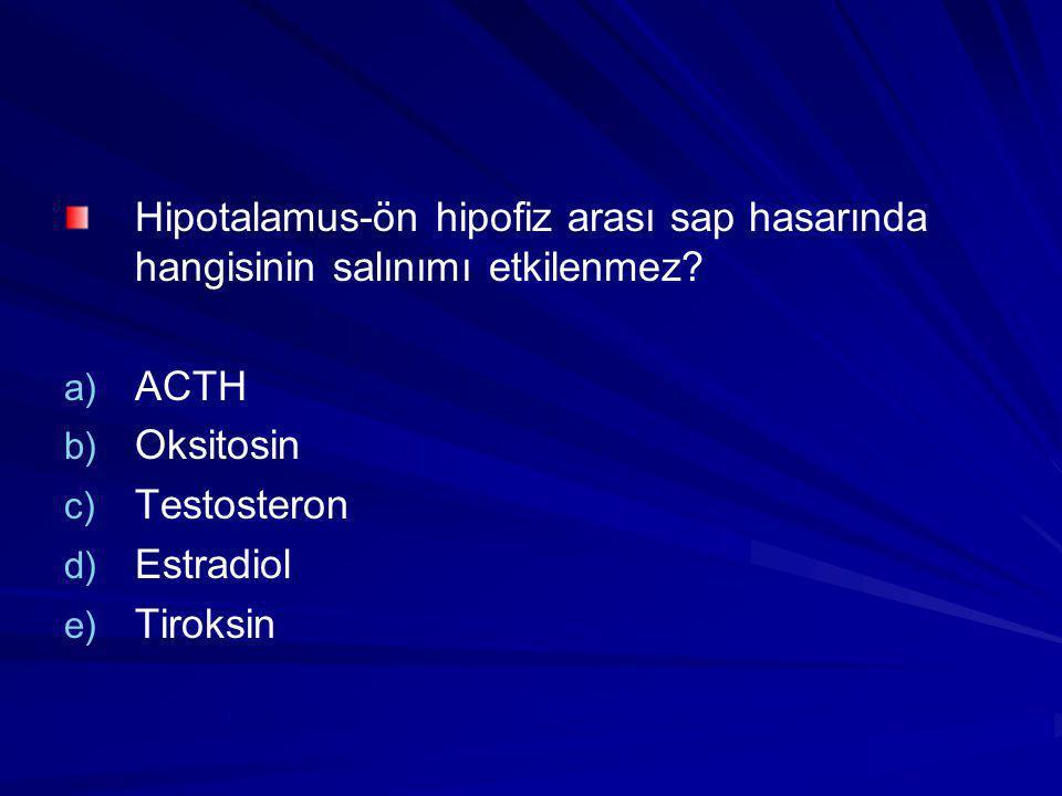 Hipotalamus-ön hipofiz arası sap hasarında hangisinin salınımı etkilenmez? a) a) ACTH b) b) Oksitosin c) c) Testosteron d) d) Estradiol e) e) Tiroksin