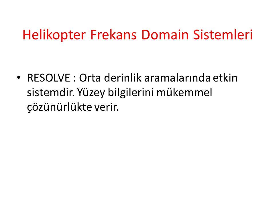 • RESOLVE : Orta derinlik aramalarında etkin sistemdir.