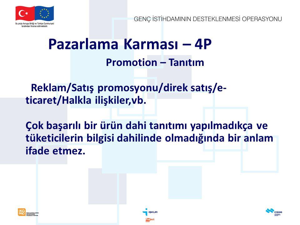 Pazarlama Karması – 4P Promotion – Tanıtım Reklam/Satış promosyonu/direk satış/e- ticaret/Halkla ilişkiler,vb.