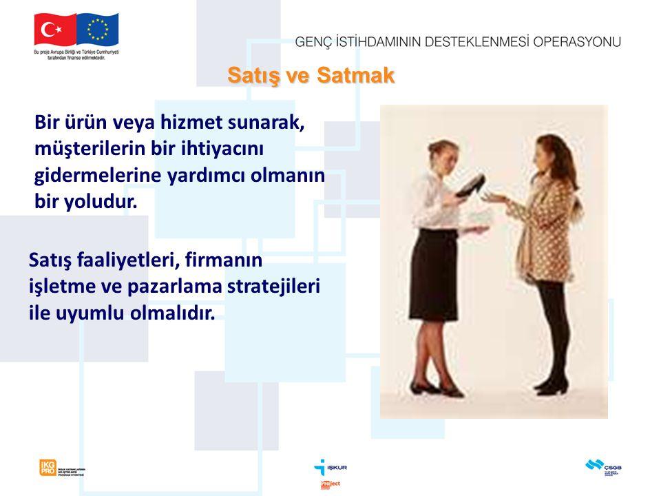 Satış ve Satmak Satış faaliyetleri, firmanın işletme ve pazarlama stratejileri ile uyumlu olmalıdır.