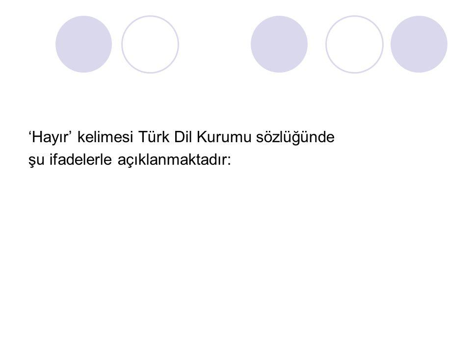 'Hayır' kelimesi Türk Dil Kurumu sözlüğünde şu ifadelerle açıklanmaktadır: