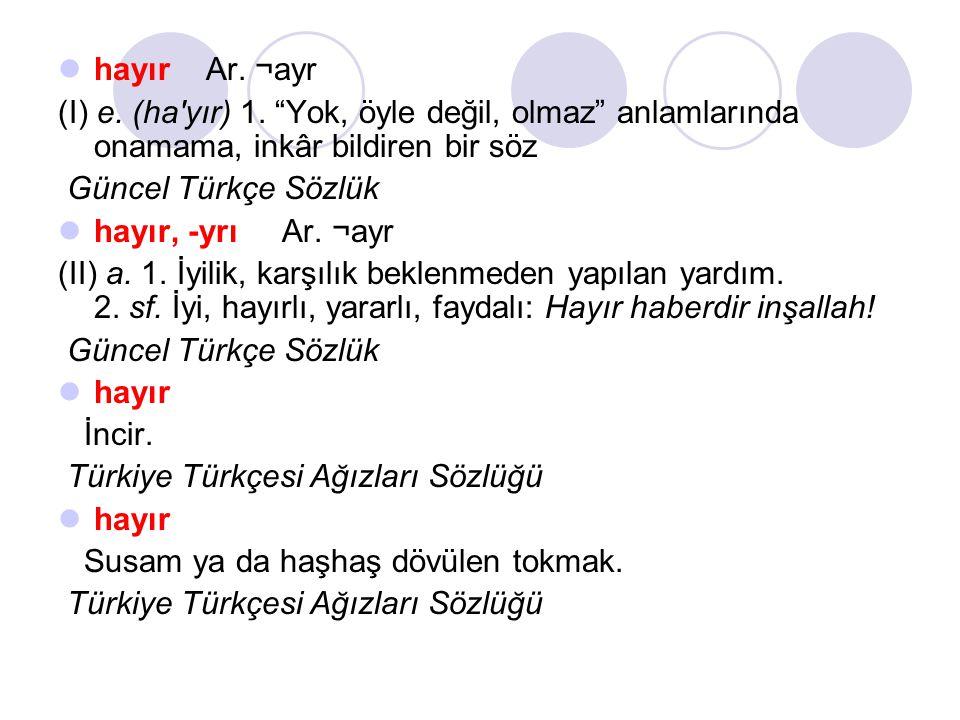  hayır Ar.¬ayr (I) e. (ha yır) 1.