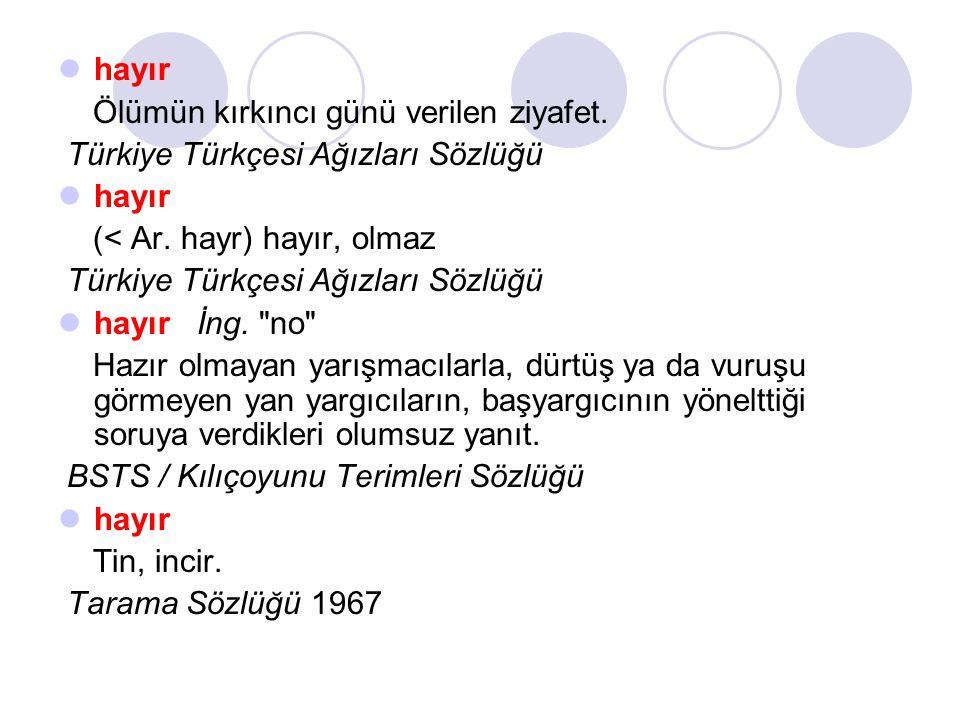  hayır Ölümün kırkıncı günü verilen ziyafet.Türkiye Türkçesi Ağızları Sözlüğü  hayır (< Ar.