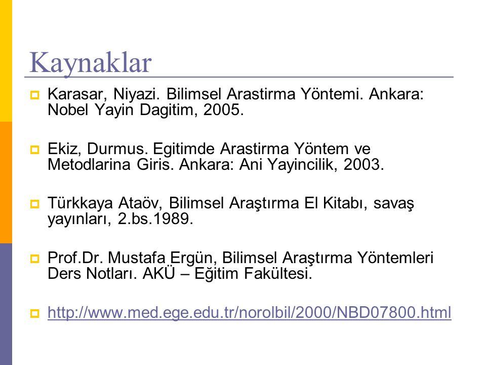 Kaynaklar  Karasar, Niyazi. Bilimsel Arastirma Yöntemi. Ankara: Nobel Yayin Dagitim, 2005.  Ekiz, Durmus. Egitimde Arastirma Yöntem ve Metodlarina G