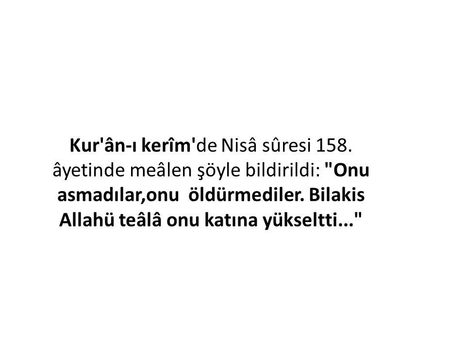 Kur ân-ı kerîm de Nisâ sûresi 158.