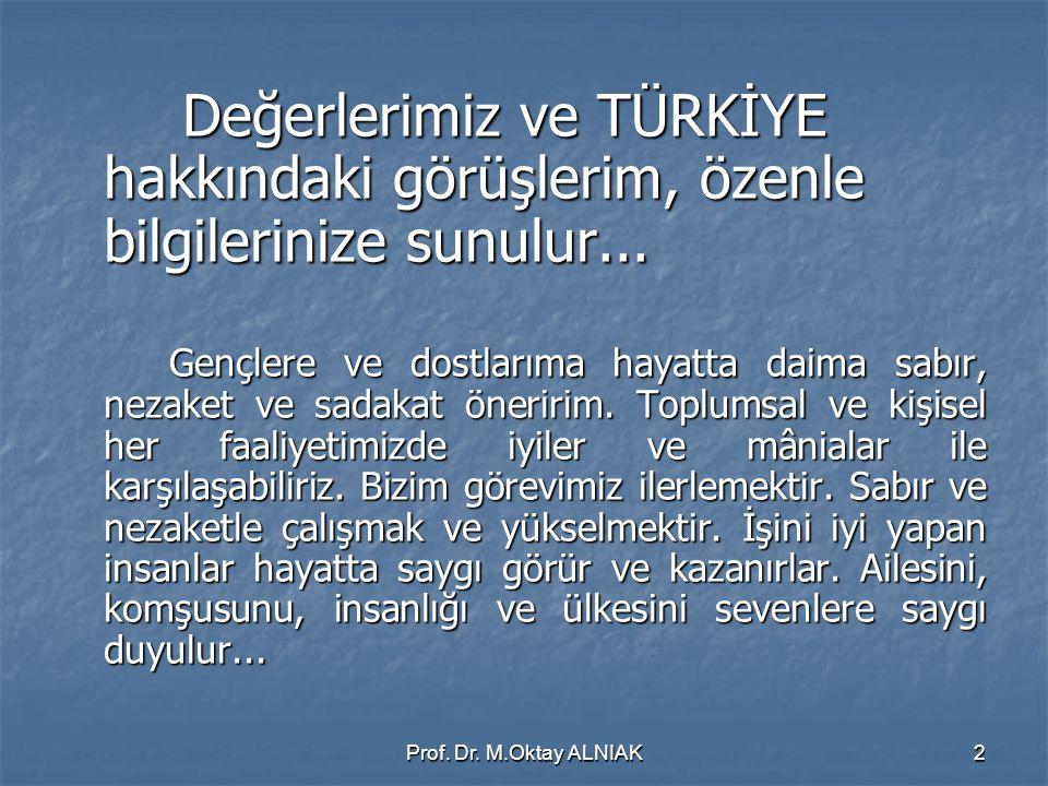 Prof. Dr. M.Oktay ALNIAK43 ATATÜRK'ÜN TALİMATIDIR  Bilim  Güven  Barış  Ulusal Birlik