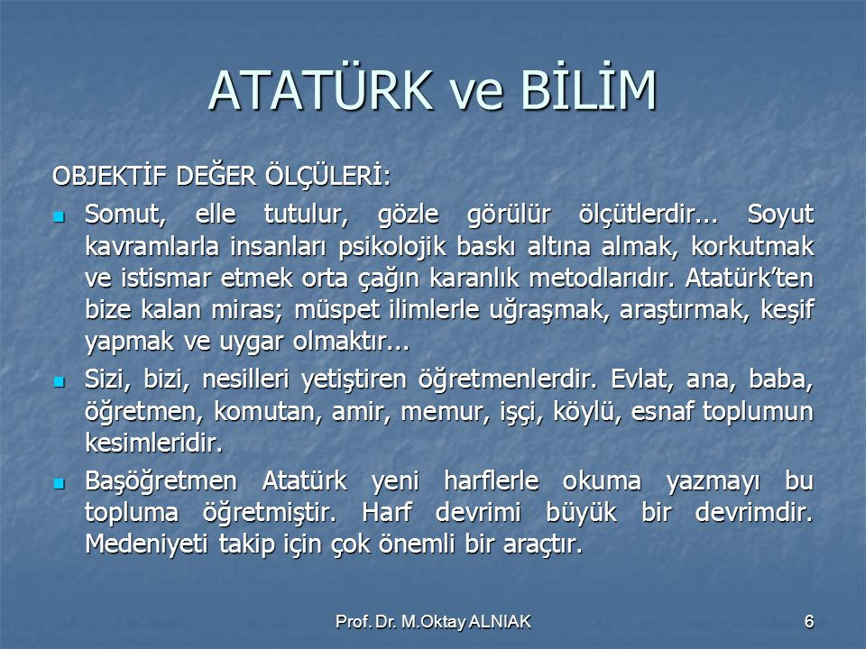 Prof.Dr. M.Oktay ALNIAK7 ATATÜRK ve BİLİM Atatürk gerçekçidir.