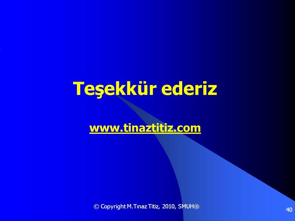 © Copyright M.Tınaz Titiz, 2010, SMUH® 40 Teşekkür ederiz www.tinaztitiz.com