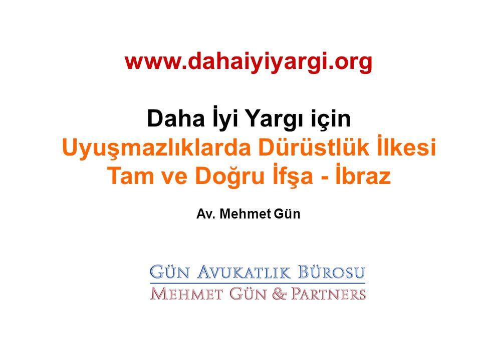 www.dahaiyiyargi.org Daha İyi Yargı için Uyuşmazlıklarda Dürüstlük İlkesi Tam ve Doğru İfşa - İbraz Av. Mehmet Gün