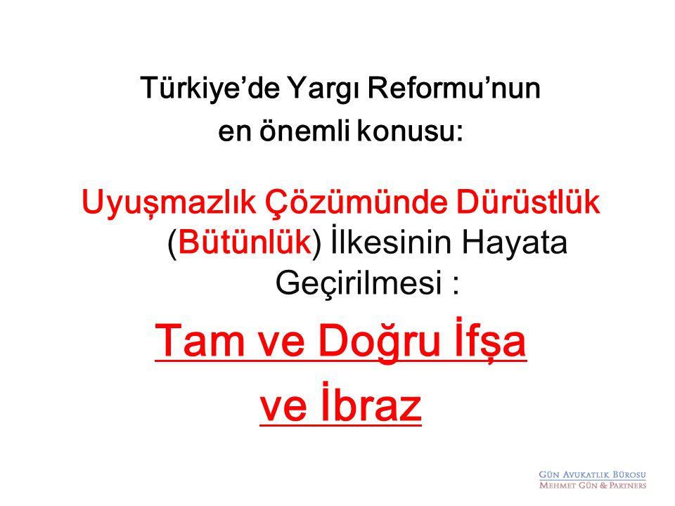 Türkiye'de Yargı Reformu'nun en önemli konusu: Uyuşmazlık Çözümünde Dürüstlük (Bütünlük) İlkesinin Hayata Geçirilmesi : Tam ve Doğru İfşa ve İbraz