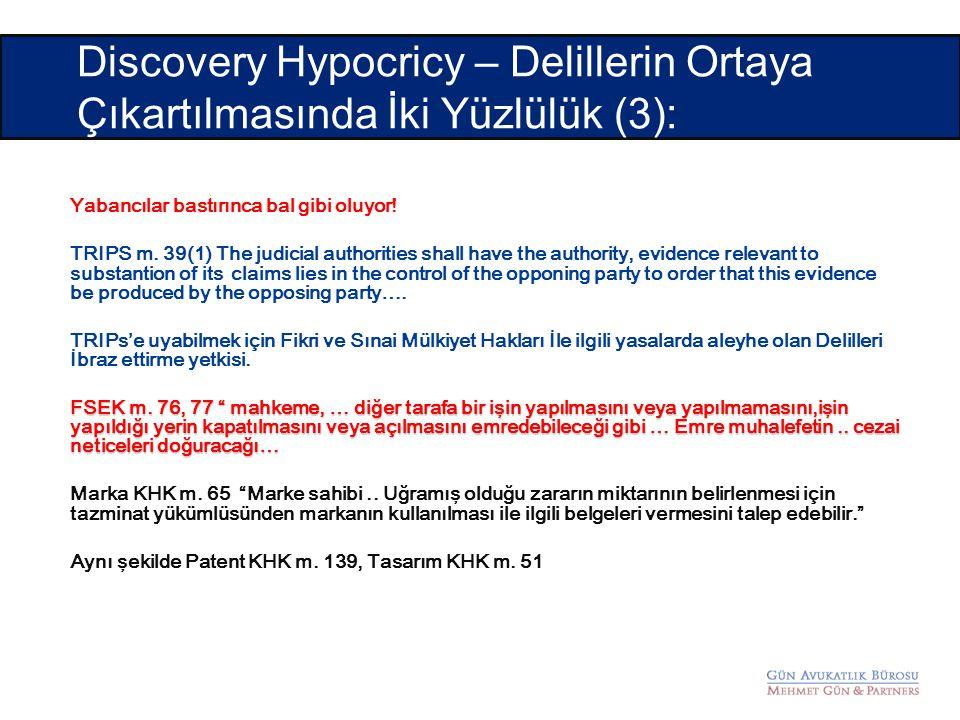 Yabancılar bastırınca bal gibi oluyor! TRIPS m. 39(1) The judicial authorities shall have the authority, evidence relevant to substantion of its claim