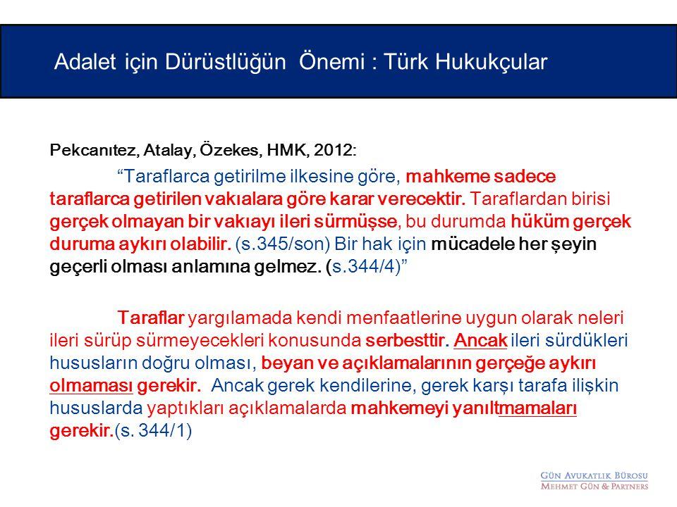 """Pekcanıtez, Atalay, Özekes, HMK, 2012: """"Taraflarca getirilme ilkesine göre, mahkeme sadece taraflarca getirilen vakıalara göre karar verecektir. Taraf"""