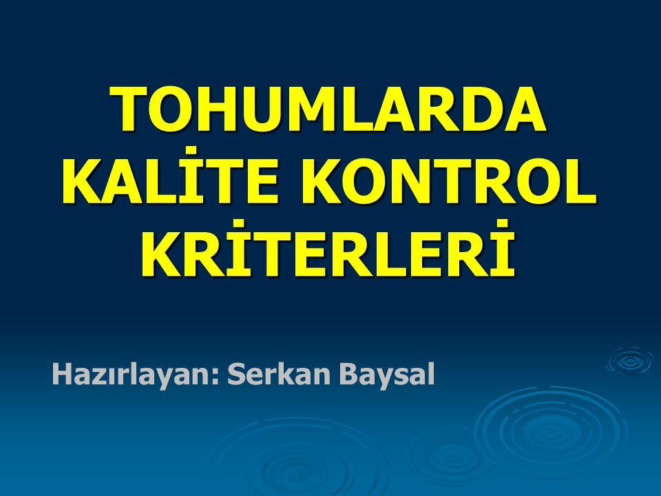 TOHUMLARDA KALİTE KONTROL KRİTERLERİ Hazırlayan: Serkan Baysal