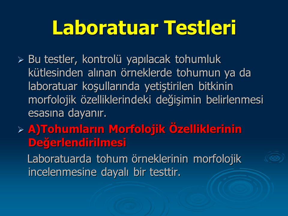 Laboratuar Testleri  Bu testler, kontrolü yapılacak tohumluk kütlesinden alınan örneklerde tohumun ya da laboratuar koşullarında yetiştirilen bitkini