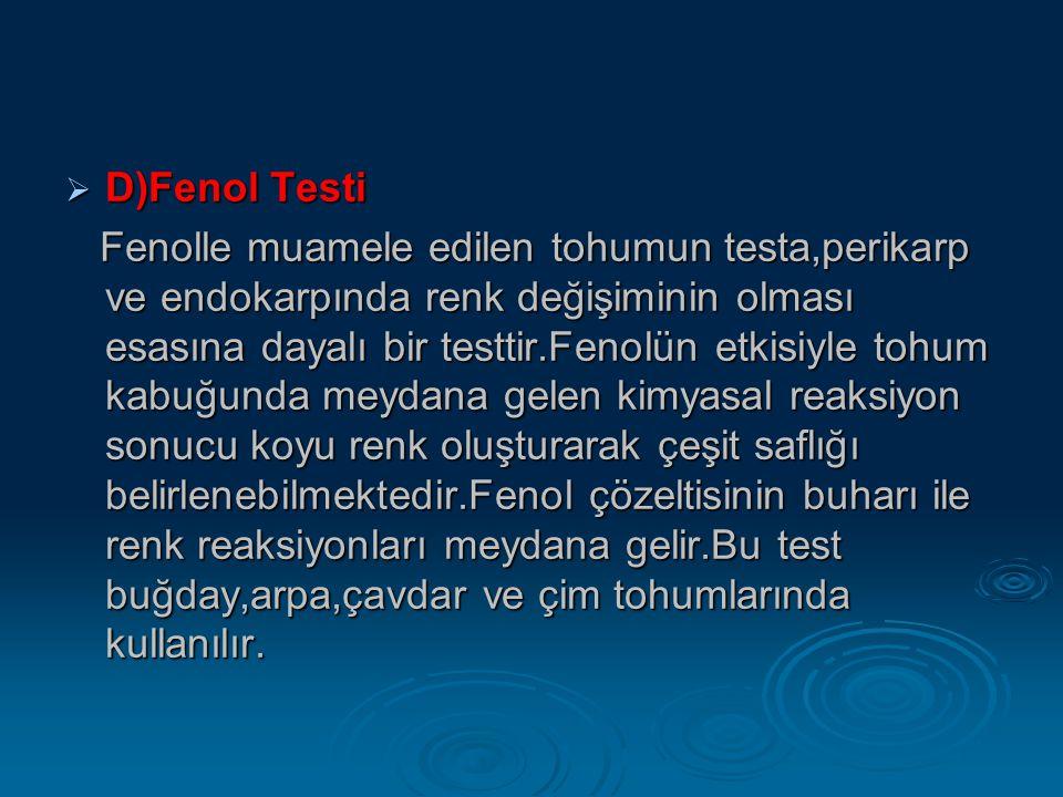  D)Fenol Testi Fenolle muamele edilen tohumun testa,perikarp ve endokarpında renk değişiminin olması esasına dayalı bir testtir.Fenolün etkisiyle toh