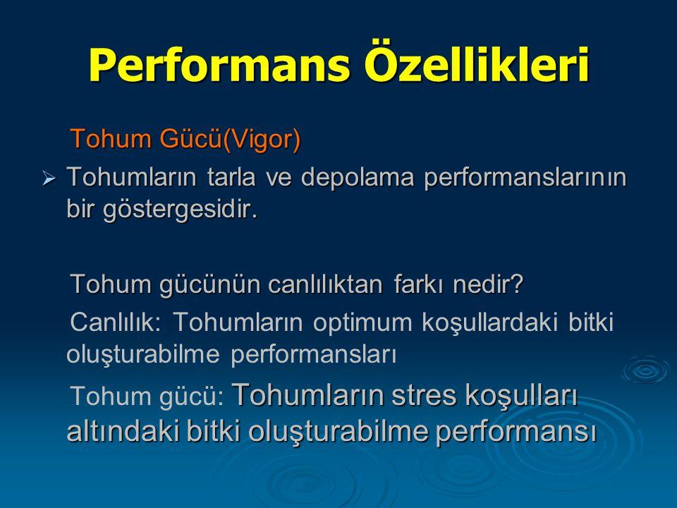 Performans Özellikleri Tohum Gücü(Vigor) Tohum Gücü(Vigor)  Tohumların tarla ve depolama performanslarının bir göstergesidir. Tohum gücünün canlılıkt