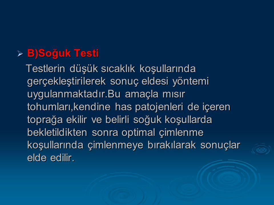  B)Soğuk Testi Testlerin düşük sıcaklık koşullarında gerçekleştirilerek sonuç eldesi yöntemi uygulanmaktadır.Bu amaçla mısır tohumları,kendine has pa