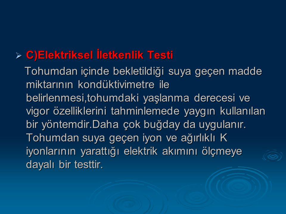  C)Elektriksel İletkenlik Testi Tohumdan içinde bekletildiği suya geçen madde miktarının kondüktivimetre ile belirlenmesi,tohumdaki yaşlanma derecesi