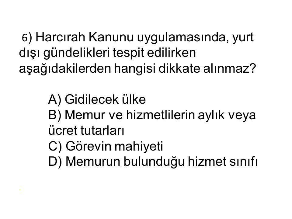 6 ) Harcırah Kanunu uygulamasında, yurt dışı gündelikleri tespit edilirken aşağıdakilerden hangisi dikkate alınmaz.