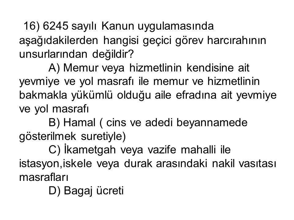 16) 6245 sayılı Kanun uygulamasında aşağıdakilerden hangisi geçici görev harcırahının unsurlarından değildir.