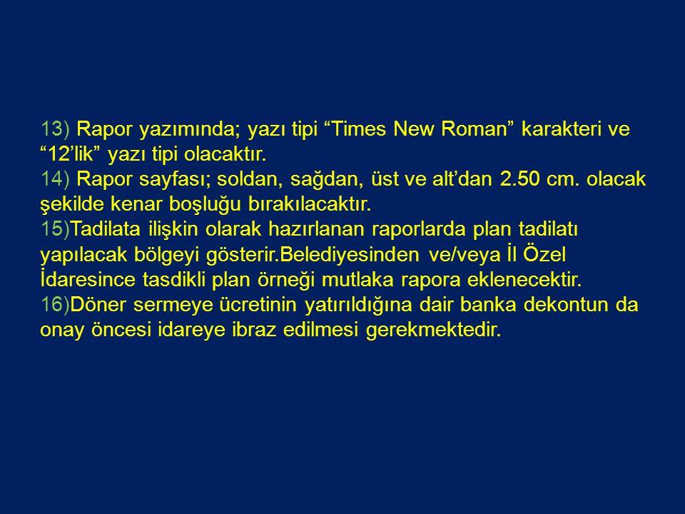 """13) Rapor yazımında; yazı tipi """"Times New Roman"""" karakteri ve """"12'lik"""" yazı tipi olacaktır. 14) Rapor sayfası; soldan, sağdan, üst ve alt'dan 2.50 cm."""