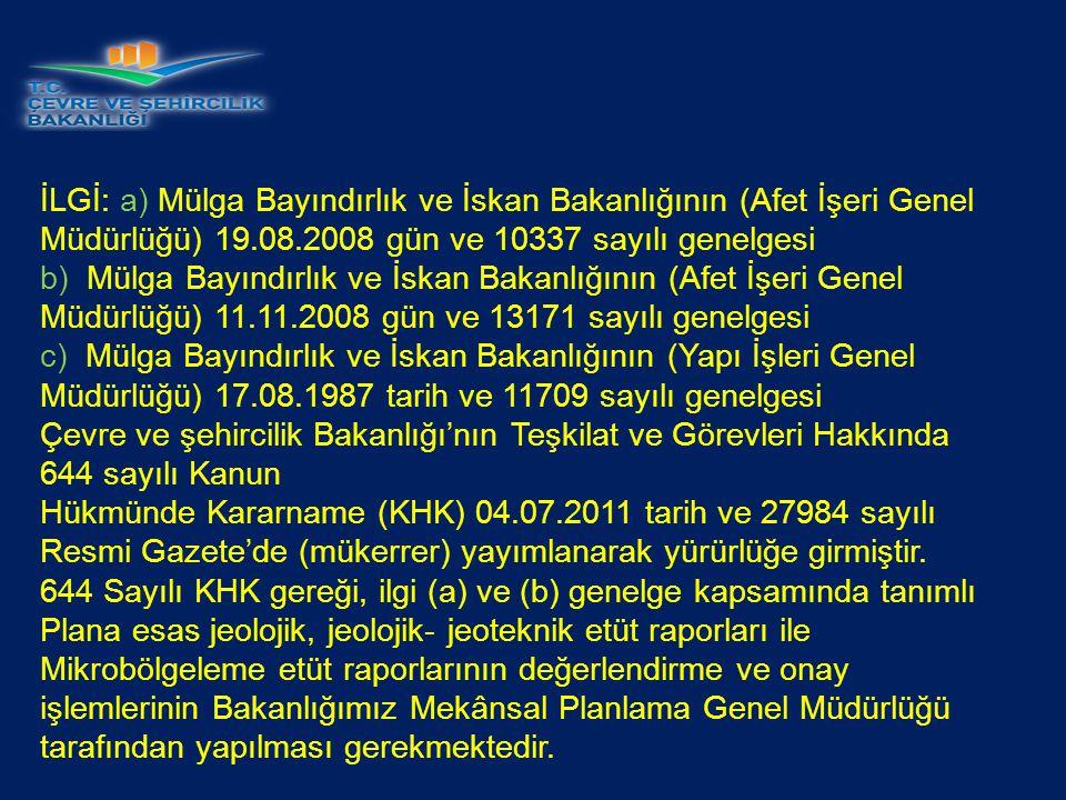 İLGİ: a) Mülga Bayındırlık ve İskan Bakanlığının (Afet İşeri Genel Müdürlüğü) 19.08.2008 gün ve 10337 sayılı genelgesi b) Mülga Bayındırlık ve İskan B