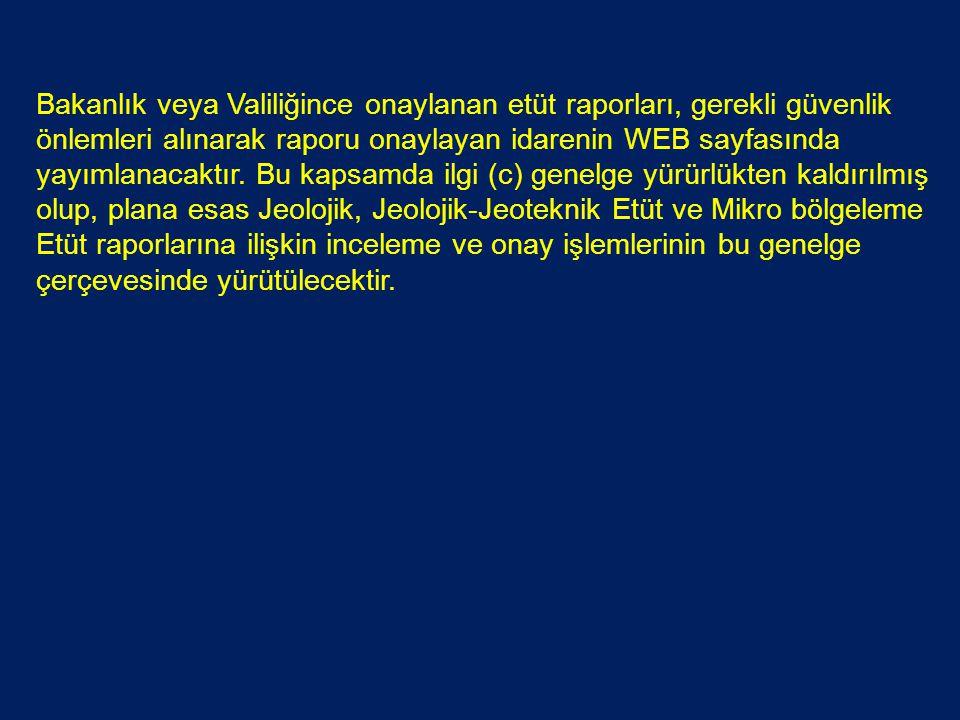 Bakanlık veya Valiliğince onaylanan etüt raporları, gerekli güvenlik önlemleri alınarak raporu onaylayan idarenin WEB sayfasında yayımlanacaktır. Bu k