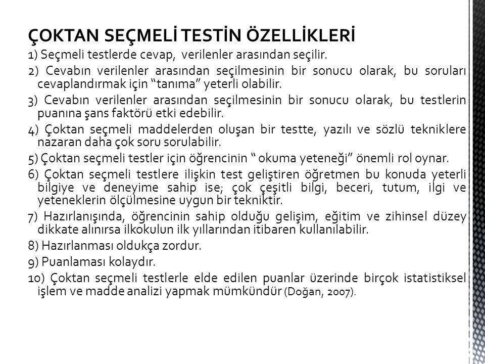 ÇOKTAN SEÇMELİ TESTİN ÖZELLİKLERİ 1) Seçmeli testlerde cevap, verilenler arasından seçilir.