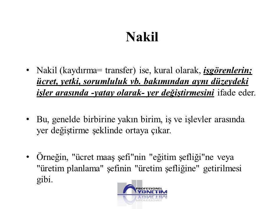 Nakil • Nakil (kaydırma= transfer) ise, kural olarak, işgörenlerin; ücret, yetki, sorumluluk vb. bakımından aynı düzeydeki işler arasında -yatay olara