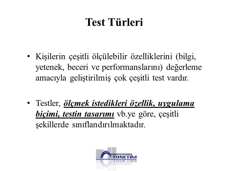 Test Türleri • Kişilerin çeşitli ölçülebilir özelliklerini (bilgi, yetenek, beceri ve performanslarını) değerleme amacıyla geliştirilmiş çok çeşitli t