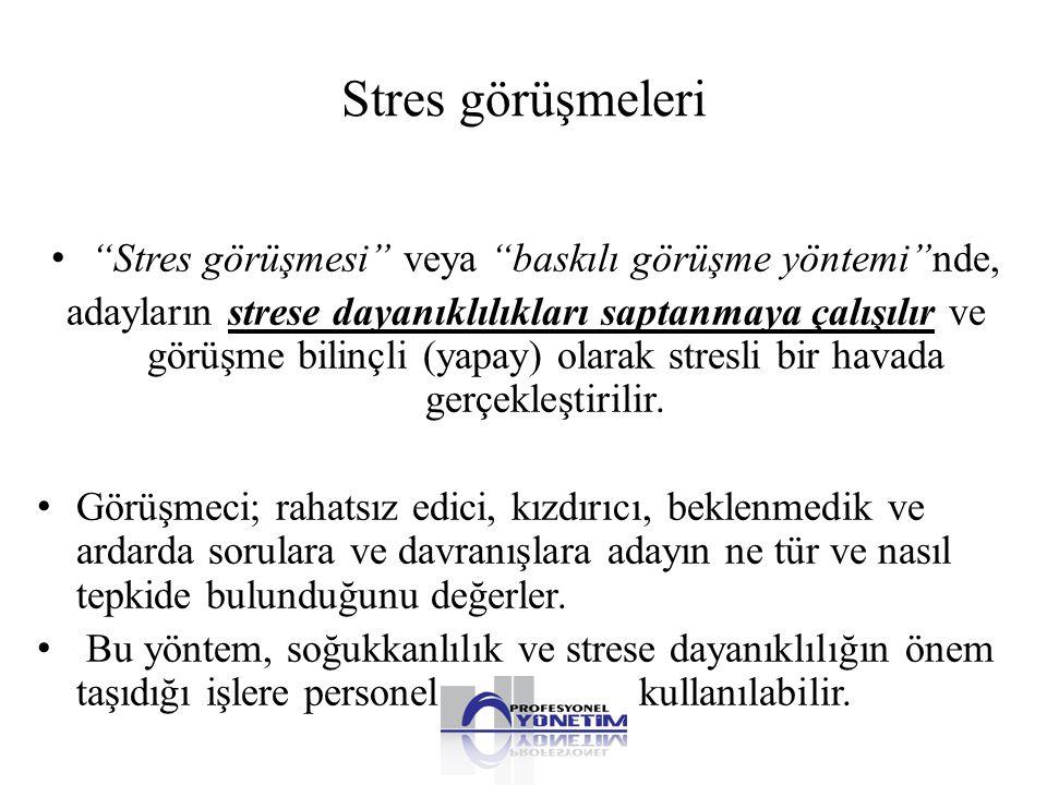 """Stres görüşmeleri • """"Stres görüşmesi"""" veya """"baskılı görüşme yöntemi""""nde, adayların strese dayanıklılıkları saptanmaya çalışılır ve görüşme bilinçli (y"""