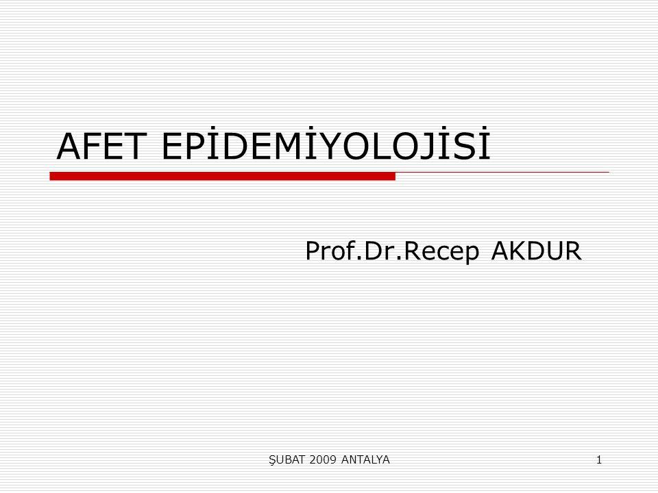 ŞUBAT 2009 ANTALYA1 AFET EPİDEMİYOLOJİSİ Prof.Dr.Recep AKDUR
