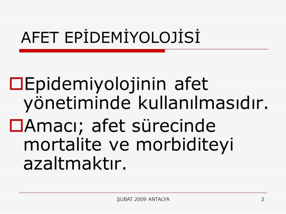 ŞUBAT 2009 ANTALYA2 AFET EPİDEMİYOLOJİSİ  Epidemiyolojinin afet yönetiminde kullanılmasıdır.  Amacı; afet sürecinde mortalite ve morbiditeyi azaltma