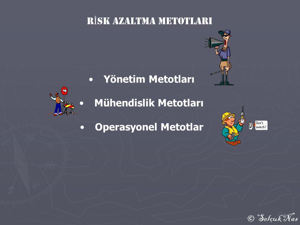 © Selçuk Nas •Yönetim Metotları •Mühendislik Metotları •Operasyonel Metotlar r İ sk azaltma metoTlarI