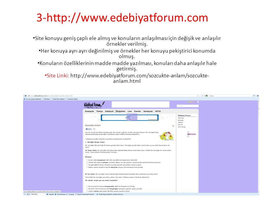 3-http://www.edebiyatforum.com • Site konuyu geniş çaplı ele almış ve konuların anlaşılması için değişik ve anlaşılır örnekler verilmiş. • Her konuya