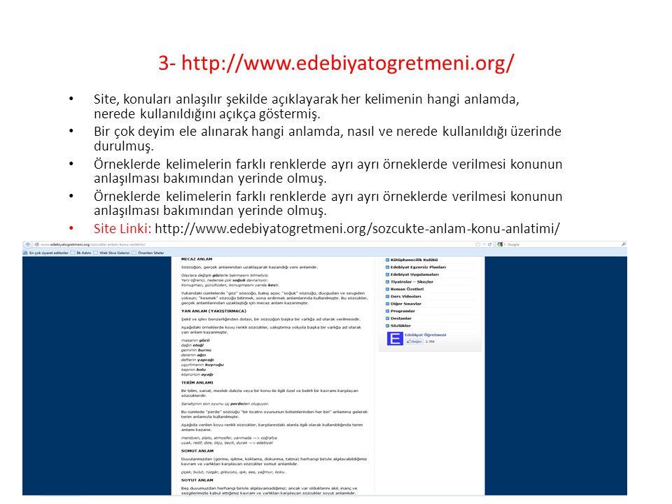 3- http://www.edebiyatogretmeni.org/ • Site, konuları anlaşılır şekilde açıklayarak her kelimenin hangi anlamda, nerede kullanıldığını açıkça göstermiş.