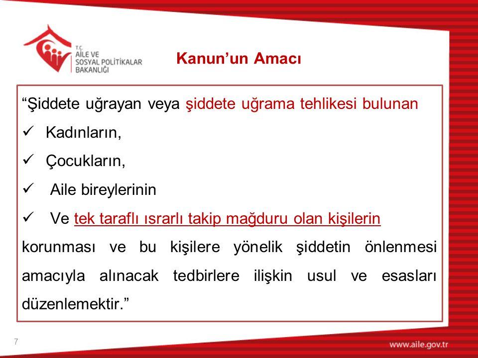 8  Bu Kanunun uygulanmasında ve gereken hizmetlerin sunulmasında;  Türkiye Cumhuriyeti Anayasası  Türkiye'nin taraf olduğu uluslararası sözleşmeler,  Özellikle Kadınlara Yönelik Şiddet ve Aile İçi Şiddetin Önlenmesi ve Bunlarla Mücadeleye İlişkin Avrupa Konseyi Sözleşmesi ve yürürlükteki diğer kanuni düzenlemeler esas alınır.