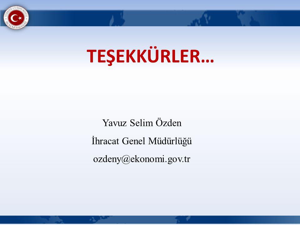TEŞEKKÜRLER… Yavuz Selim Özden İhracat Genel Müdürlüğü ozdeny@ekonomi.gov.tr