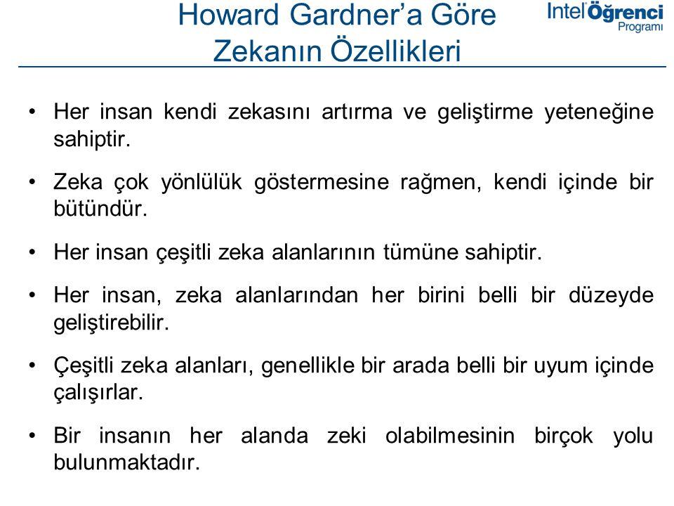 Howard Gardner'a Göre Zekanın Özellikleri •Her insan kendi zekasını artırma ve geliştirme yeteneğine sahiptir. •Zeka çok yönlülük göstermesine rağmen,