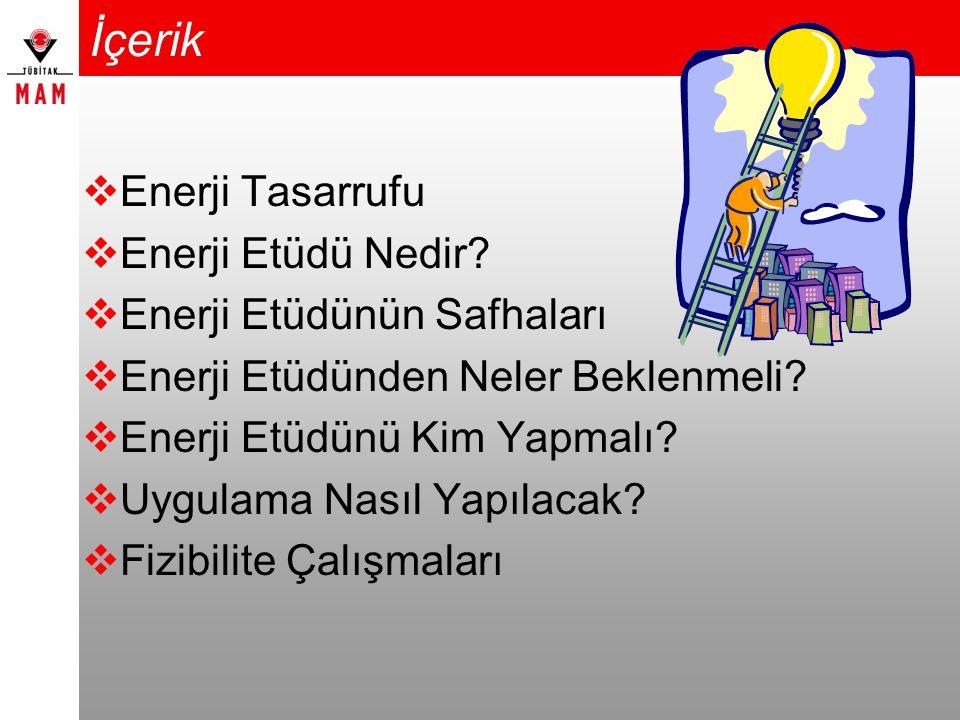 İçerik  Enerji Tasarrufu  Enerji Etüdü Nedir?  Enerji Etüdünün Safhaları  Enerji Etüdünden Neler Beklenmeli?  Enerji Etüdünü Kim Yapmalı?  Uygul