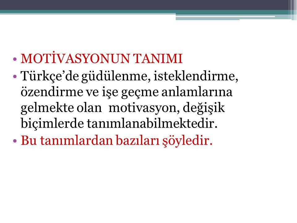 •MOTİVASYONUN TANIMI •Türkçe'de güdülenme, isteklendirme, özendirme ve işe geçme anlamlarına gelmekte olan motivasyon, değişik biçimlerde tanımlanabilmektedir.