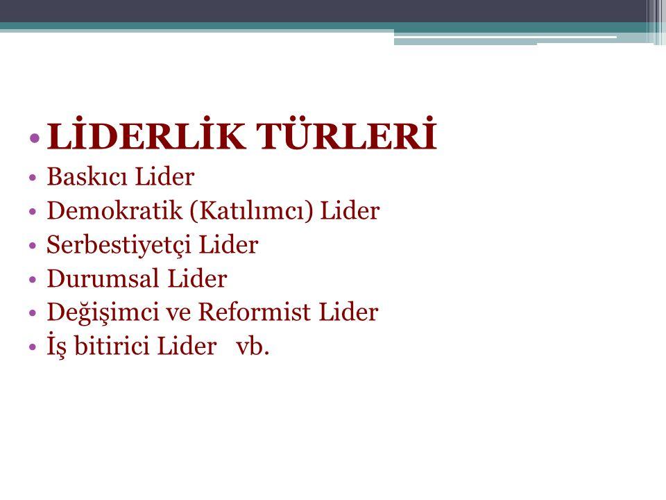 •LİDERLİK TÜRLERİ •Baskıcı Lider •Demokratik (Katılımcı) Lider •Serbestiyetçi Lider •Durumsal Lider •Değişimci ve Reformist Lider •İş bitirici Lider vb.