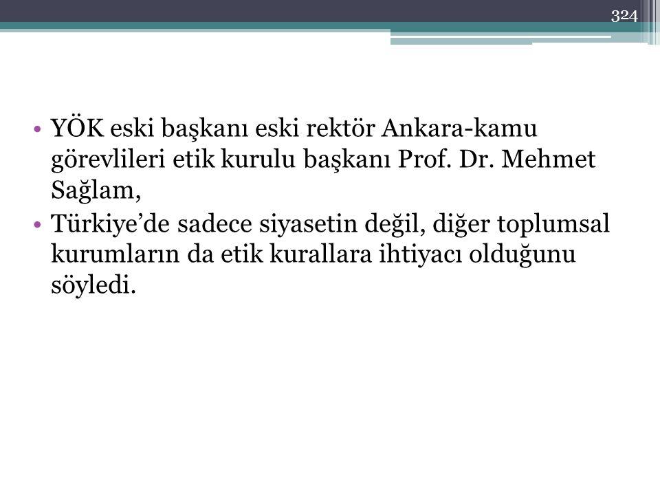 324 •YÖK eski başkanı eski rektör Ankara-kamu görevlileri etik kurulu başkanı Prof.