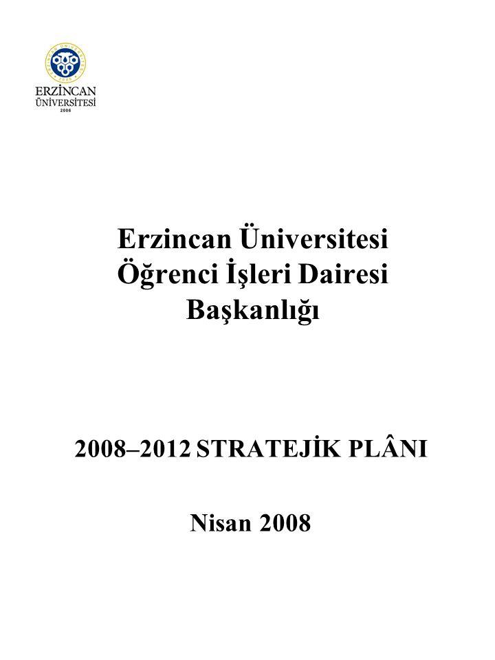 Erzincan Üniversitesi Öğrenci İşleri Dairesi Başkanlığı 2008–2012 STRATEJİK PLÂNI Nisan 2008